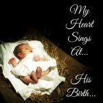 When My Heart Sings At… His Birth… (Collaboration by Spoorthy Sharone and Lourdes Alexander)